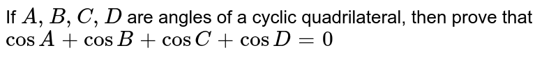 If `A ,B ,C ,D` are angles of a cyclic quadrilateral, then prove that `cos A+cos B+cos C+cos D=0`
