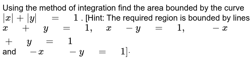 """Using the method of   integration find the area bounded by the curve `