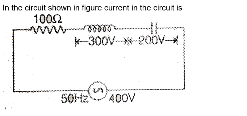 """In the circuit shown in figure current in the circuit is <br> <img src=""""https://d10lpgp6xz60nq.cloudfront.net/physics_images/MPP_PHY_C19_E01_042_Q01.png"""" width=""""80%"""">"""