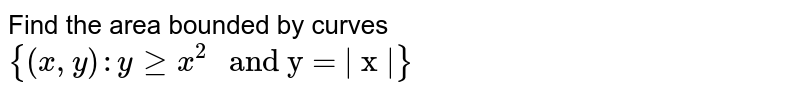 """Find the area bounded by   curves `{(x ,""""""""""""""""y):""""""""ygeqx^2"""" and y = 