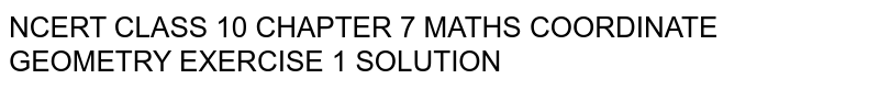 Ncert Class 10 Chapter 7 Maths Coordinate Geometry Exercise 1 Solution