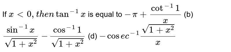 If `x<0,t h e ntan^(-1)x` is equal to