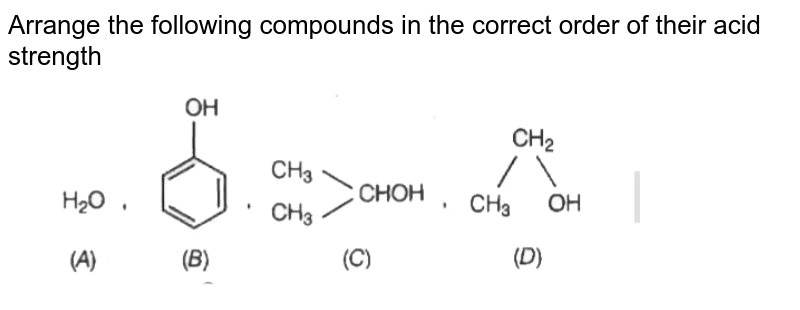 """Arrange the following compounds in the correct order of their acid strength <br> <img src=""""https://d10lpgp6xz60nq.cloudfront.net/physics_images/ARH_5Y_SP_04_05_19_02_E03_037_Q01.png"""" width=""""80%"""">"""