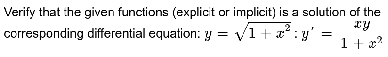 Verify that the given   functions (explicit or implicit) is a solution of the corresponding   differential equation: `y=sqrt(1+x^2)`  : `yprime=(x y)/(1+x^2)`