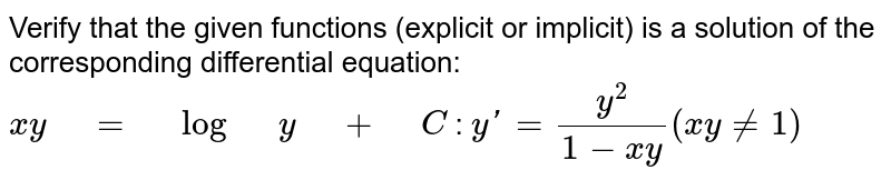 """Verify that the given   functions (explicit or implicit) is a solution of the corresponding   differential equation: `x y"""" """"="""" """"log"""" """"y"""" """"+"""" """"C`  :   `yprime=(y^2)/(1-x y)(x y!=1)`"""