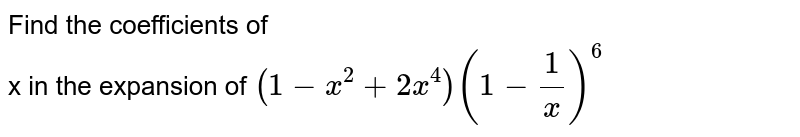 Find the coefficients of  <br> x in the expansion of `(1-x^(2)+2x^(4))(1-(1)/(x))^(6)`