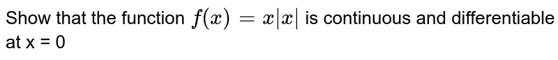 Show that the function `f(x)=x|x|` is continuous and differentiable at x = 0