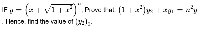 IF `y=(x+sqrt(1+x^2))^n`, Prove that, `(1+x^2)y_2+xy_1=n^2y`. Hence, find the value of `(y_2)_0`.