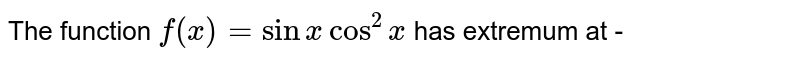 The function `f(x)=sinxcos^(2)x` has extremum at -