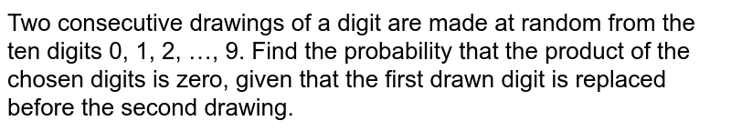 Two consecutive drawings of a digit are made at random from the ten digits 0, 1, 2,