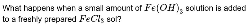 What happens when a small amount of `Fe(OH)_(3)` solution is added to a freshly prepared `FeCl_(3)` sol?