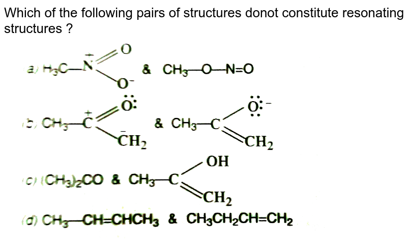 """Which of the following pairs of structures donot constitute resonating structures ? <br> <img src=""""https://d10lpgp6xz60nq.cloudfront.net/physics_images/SKM_COMP_CHM_V02_XI_C12_E01_166_Q01.png"""" width=""""80%"""">"""