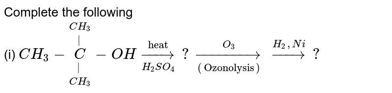 """Complete the following <br> (i) `CH_(3)-underset(CH_(3))underset(