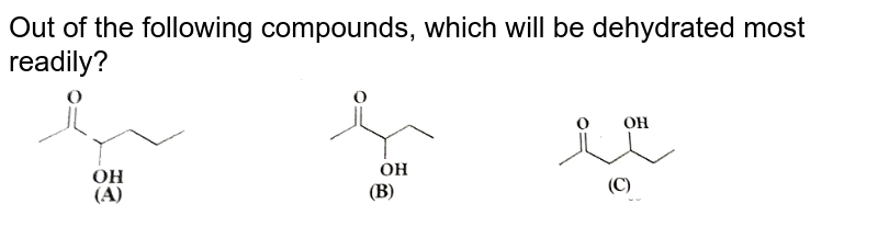"""Out of the following compounds, which will be dehydrated most readily? <br> <img src=""""https://d10lpgp6xz60nq.cloudfront.net/physics_images/SKM_COMP_CHM_V02_XII_13_1_S01_153_Q01.png"""" width=""""80%"""">"""