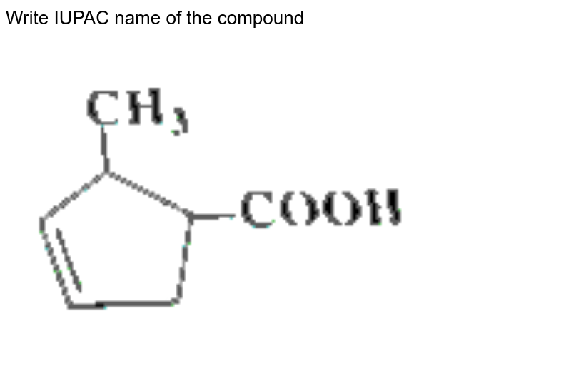 """Write IUPAC name of the compound <img src=""""https://d10lpgp6xz60nq.cloudfront.net/physics_images/SKM_COMP_CHM_V02_XII_13_2_S01_097_Q01.png"""" width=""""80%"""">"""