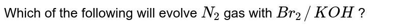 Which of the following will evolve `N_(2)` gas with `Br_(2)//KOH` ?
