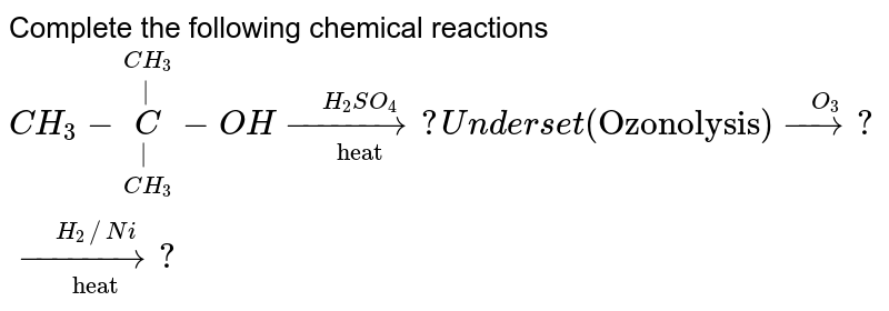 """Complete the following chemical reactions <br> `CH_(3)-underset(CH_(3))underset(