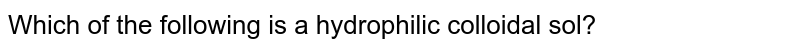 Which of the following is a hydrophilic colloidal sol?