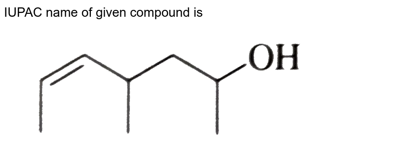 """IUPAC name of given compound is <img src=""""https://d10lpgp6xz60nq.cloudfront.net/physics_images/ALN_CHM_GLA_PM_E01_854_Q01.png"""" width=""""80%"""">"""