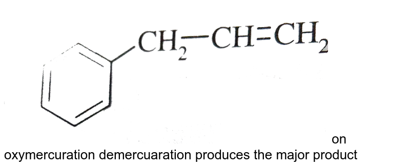 """<img src=""""https://d10lpgp6xz60nq.cloudfront.net/physics_images/ALN_CHM_GLA_PM_E01_982_Q01.png"""" width=""""80%""""> on oxymercuration demercuaration produces the major product"""