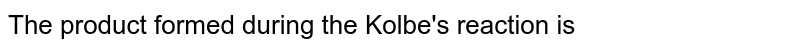 The product formed during the Kolbe's reaction is