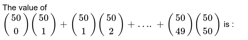 The value of `((50),(0))((50),(1))+((50),(1))((50),(2))+