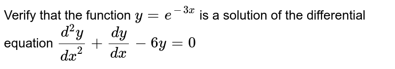 Verify that the function `y=e^(-3x)` is a solution of the differential equation `(d^2y)/(dx^2)+(dy)/(dx)-6y=0`