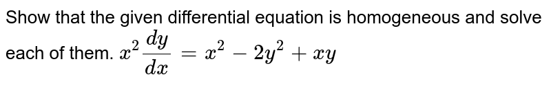 Show   that the given differential equation is homogeneous and solve each of them. `x^2(dy)/(dx)=x^2-2y^2+x y`