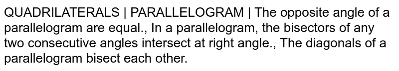 QUADRILATERALS | PARALLELOGRAM | The opposite angle of a parallelogram are equal., In a parallelogram, the bisectors of any two consecutive angles intersect at right angle., The diagonals of a parallelogram bisect each other.