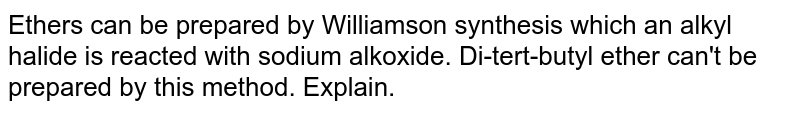 Ethers can be prepared by Williamson synthesis which an alkyl halide is reacted with sodium alkoxide. Di-tert-butyl ether can't be prepared by this method. Explain.