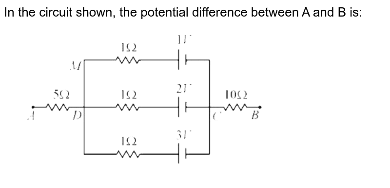 """In the circuit shown, the potential difference between A and B is:<br> <img src=""""https://d10lpgp6xz60nq.cloudfront.net/physics_images/VMC_PHY_XI_WOR_BOK_04_C14_E04_063_Q01.png"""" width=""""80%"""">"""