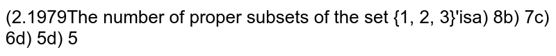 The number of proper subsets of the set `{1, 2, 3}` is