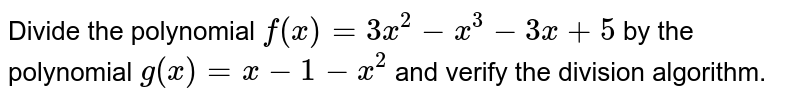 Divide the polynomial `f(x)=3x^2-x^3-3x+5` by the polynomial `g(x)=x-1-x^2` and verify the division algorithm.