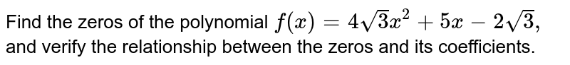 Find the zeros of the polynomial `f(x)=4sqrt(3)x^2+5x-2sqrt(3),` and verify the relationship between the zeros and its coefficients.