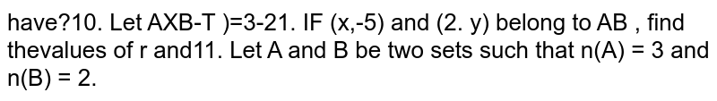 Let `A xx B=[(a,b):b=3a-2],` If `(x,-5) and (2,y)` belong to `A xx B,` find the values of `x and y.`