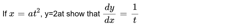 If `x=at^2`, y=2at show that `(dy)/(dx)=1/t`