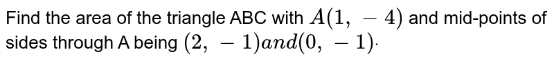 Find the area of the triangle ABC with `A(1,-4)` and mid-points of sides through A being `(2,-1)a n d(0,-1)dot`