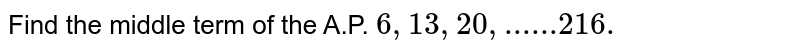 Find the middle term of the A.P. `6, 13 , 20 ,  216.`