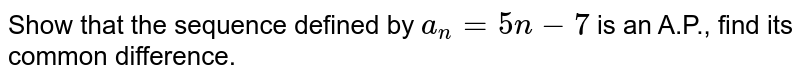 Show that the sequence defined by `a_n=5n-7` is an A.P., find its common difference.