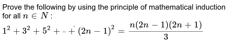 """Prove the following by using the principle of   mathematical induction for all `n in  N` : `1^2+3^2+5^2+""""""""dot""""""""""""""""dot""""""""""""""""dot+(2n-1)^2=(n(2n-1)(2n+1))/3`"""