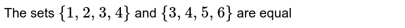 The sets `{1,2,3,4}` and `{3,4,5,6}` are equal
