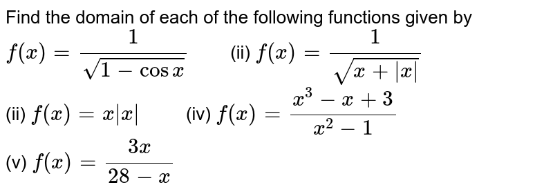 """Find the domain of each of the  following functions given by <br> `f(x)=(1)/(sqrt(1-cosx))""""   """"`  (ii) `f(x)=(1)/(sqrt(x+