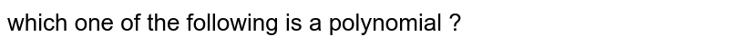 which  one  of the  following  is a polynomial ?