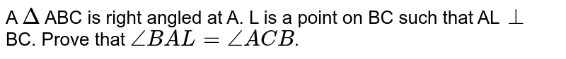 A `Delta` ABC is right angled at A. L is a point on BC such that AL`bot` BC. Prove that `/_BAL = /_ACB`.