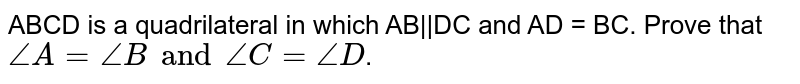 ABCD is a quadrilateral in which AB||DC and AD = BC. Prove that `angleA=angleB and angleC= angleD`.