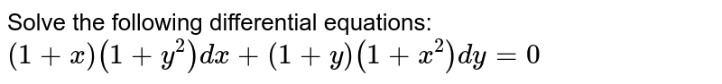 Solve the following differential equations: `(1+x)(1+y^2)dx+(1+y)(1+x^2)dy=0`