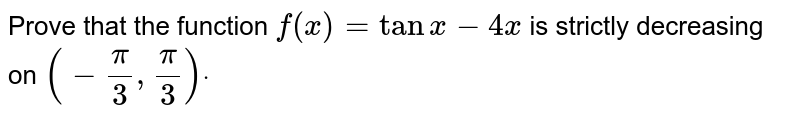 Prove that the function `f(x)=tanx-4x` is strictly decreasing on `(-pi/3,pi/3)dot`