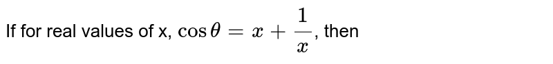 If for real values of x, `costheta=x+(1)/(x)`, then
