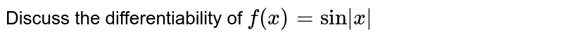 """Discuss the differentiability of  `f(x)=""""sin"""" x `"""