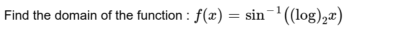 Find the domain of the function : `f(x)=sin^(-1)((log)_2x)`